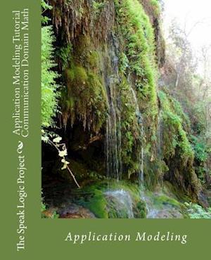 Bog, paperback Application Modeling Tutorial Communication Domain Math af The Speak Logic Project
