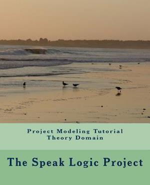 Bog, paperback Project Modeling Tutorial Theory Domain af The Speak Logic Project