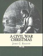 A Civil War Christmas af John C. Rigdon