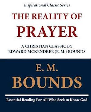 The Reality of Prayer af Edward M. Bounds, E. M. Bounds