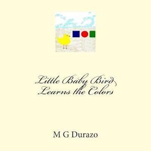 Little Baby Bird Learns the Colors af M. G. Durazo