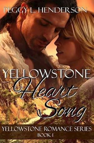 Yellowstone Heart Song af Peggy L. Henderson