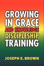 Growing in Grace and Knowledge Discipleship Training af Joseph E. Brown