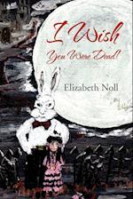 I Wish You Were Dead! af Elizabeth Noll