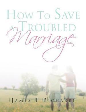 How to Save a Troubled Marriage af James T. Bicharri