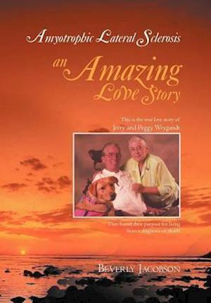 Amyotrophic Lateral Sclerosis ___An Amazing Love Story af Beverly Jacobson