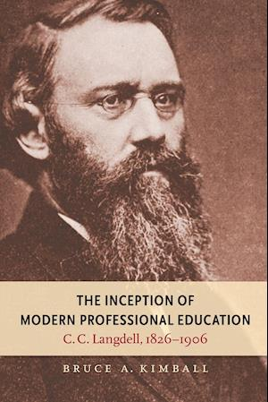 The Inception of Modern Professional Education af Bruce A. Kimball
