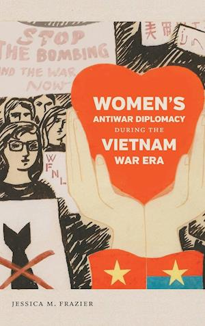 Bog, hardback Women's Antiwar Diplomacy During the Vietnam War Era af Jessica M. Frazier