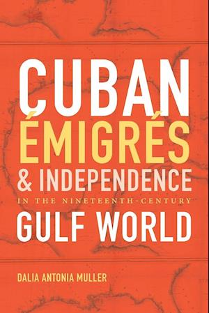Bog, paperback Cuban Emigres and Independence in the Nineteenth-Century Gulf World af Dalia Antonia Muller