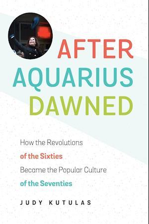 After Aquarius Dawned af Judy Kutulas