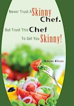 Never Trust a Skinny Chef. But Trust This Chef to Get You Skinny! af Adam Klein