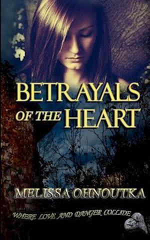 Betrayals of the Heart af Melissa Ohnoutka