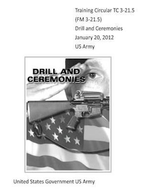 Training Circular Tc 3-21.5 (FM 3-21.5) Drill and Ceremonies January 20, 2012 US Army af United States Government Us Army