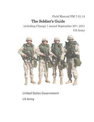 Field Manual FM 7-21.13 the Soldier's Guide Including Change 1 Issued September af United States Government Us Army