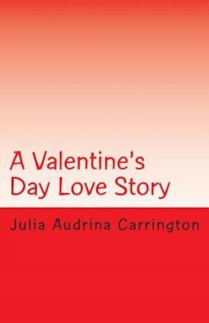 A Valentine's Day Love Story af Julia Audrina Carrington