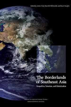 The Borderlands of Southeast Asia af James Clad, Bruce Vaughn, Sean M. McDonald