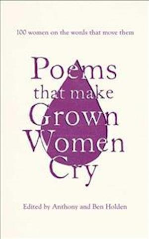 Poems That Make Grown Women Cry af Anthony Holden
