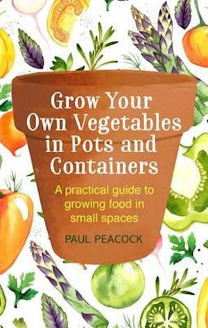 Bog, paperback Grow Your Own Vegetables in Pots and Containers af Paul Peacock
