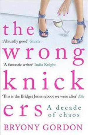 The Wrong Knickers - A Decade of Chaos af Bryony Gordon