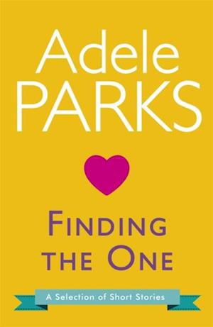 Finding The One: A Selection Of Short Stories af Adele Parks