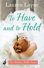 To Have And To Hold: The Wedding Belles Book 1 (Wedding Belles)