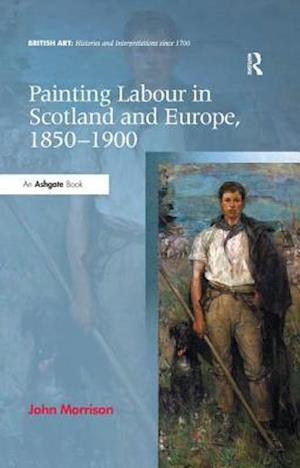 Painting Labour in Scotland and Europe, 1850-1900 af John Morrison
