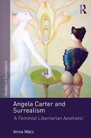 Angela Carter and Surrealism af Anna Watz