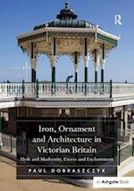 Iron, Ornament and Architecture in Victorian Britain af Paul Dobraszczyk