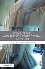 Rome, Travel and the Sculpture Capital, c.1770-1825