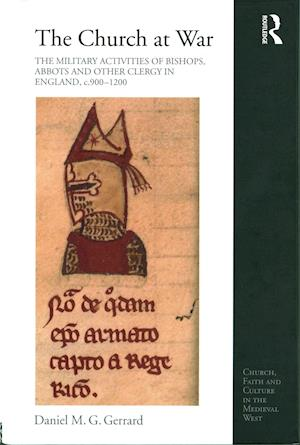 The Church at War: The Military Activities of Bishops, Abbots and Other Clergy in England, c. 900-1200 af Daniel M. G. Gerrard