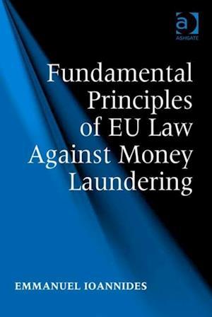Fundamental Principles of EU Law Against Money Laundering af Emmanuel Ioannides