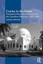 Cracks in the Dome: Fractured Histories of Empire in the Zanzibar Museum, 1897-1964 af Sarah Longair