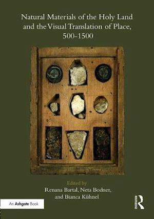 Bog, hardback Natural Materials of the Holy Land and the Visual Translation of Place, 500-1500 af Renana Bartal