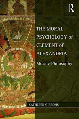The Moral Psychology of Clement of Alexandria af Kathleen Gibbons