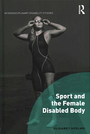 Sport and the Female Disabled Body af Elisabet Apelmo