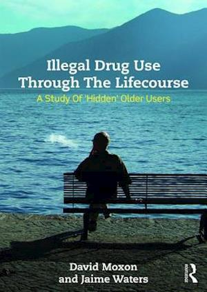 Illegal Drug Use Through the Life Course af David Moxon