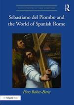 Sebastiano del Piombo and the World of Spanish Rome (Visual Culture in Early Modernity)