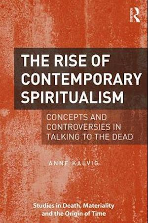 The Rise of Contemporary Spiritualism af Anne Kalvig