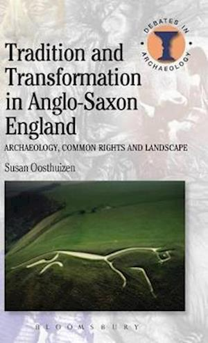 Tradition and Transformation in Anglo-Saxon England af Susan Oosthuizen