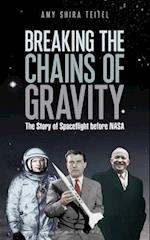 Breaking the Chains of Gravity af Amy Shira Teitel