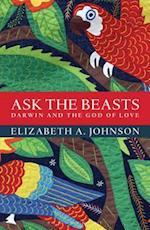 Ask the Beasts: Darwin and the God of Love af Elizabeth A. Johnson