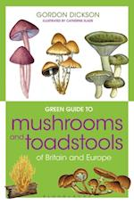 Green Guide to Mushrooms And Toadstools Of Britain And Europe