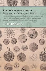 The Watchmakers's and Jeweler's Hand-Book - A Concise Yet Comprehensive Treatise on the Secrets of the Trade - A Work of Rare Practical Value to Watch