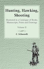 Hunting, Hawking, Shooting - Illustrated in a Catalogue of Books, Manuscripts, Prints and Drawings - Volume II