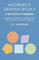 Augsburg's Drawing Book II - A Text Book of Drawing Designed for Use in the Fourth, Fifth, Sixth, Seventh and Eighth Grades
