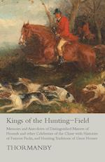 Kings of the Hunting-Field - Memoirs and Anecdotes of Distinguished Masters of Hounds and Other Celebrities of the Chase with Histories of Famous Pack