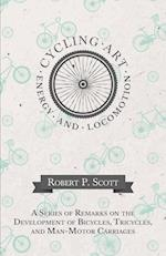 Cycling Art, Energy and Locomotion - A Series of Remarks on the Development of Bicycles, Tricycles, and Man-Motor Carriages
