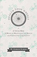 Health Upon Wheels Or, Cycling a Means of Maintaining the Health and Conducting to Longevity