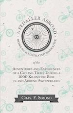 A   Pedaller Abroad - Being an Illustrated Narrative of the Adventures and Experiences of a Cycling Twain During a 1000 Kilometre Ride in and Around S