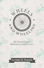 Wheels and Wheeling - An Indispensable Handbook for Cyclists